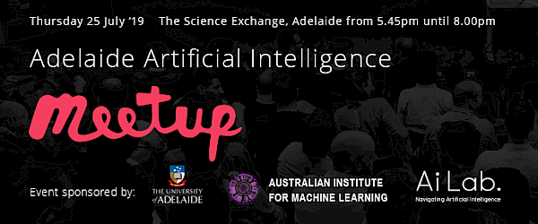 Adelaide Artificial Intelligence: 25 July '19 (#Meetup 5)